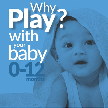 Why Play? with your baby 0-12 months