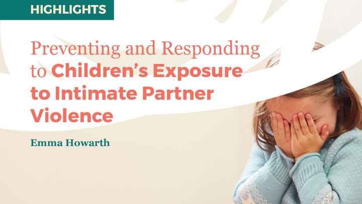 Infographic : Preventing and Responding to Children's Exposure to Intimate Partner Violence